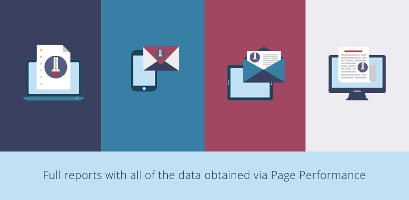 Full reports with all Page Performance data delivered directly to your inbox